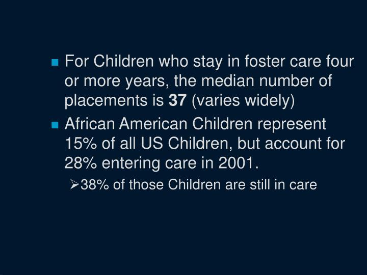 For Children who stay in foster care four or more years, the median number of placements is