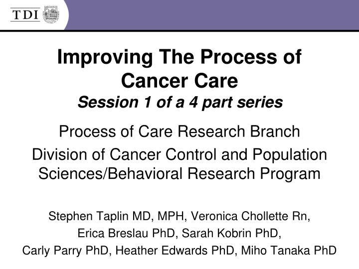 improving the process of cancer care session 1 of a 4 part series n.