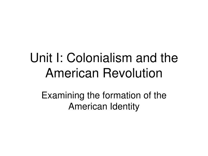 unit i colonialism and the american revolution n.