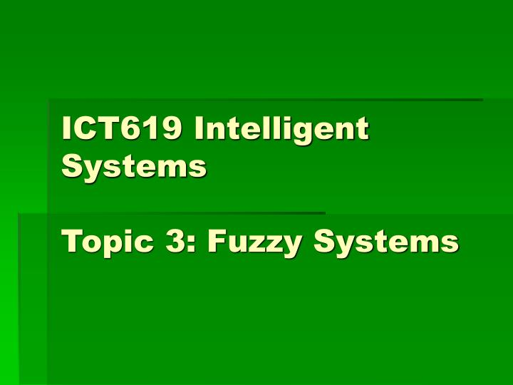 ict619 intelligent systems topic 3 fuzzy systems n.