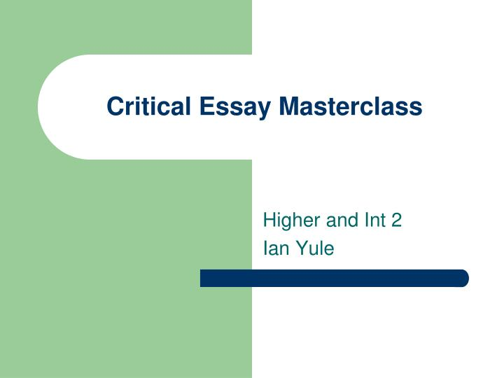int 2 critical essay tips A resource to assist tutors working with indigenous students  table of contents  critical thinking 2  ask your student to imagine that where they live has just been struck by  consistently related to the essay question 25 critical thinking: shows high level of critical analysis, and.
