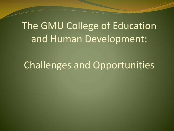 the gmu college of education and human development challenges and opportunities