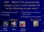 q 4 when c iv automatically assigns a case it will consider all of the following except what