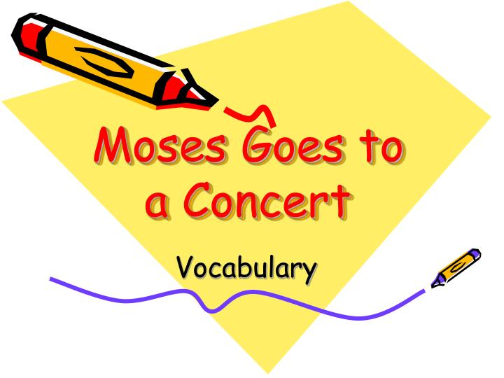 moses goes to a concert n.