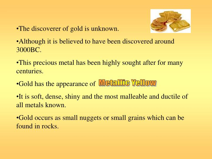 The discoverer of gold is unknown.