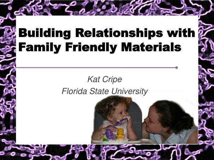 building relationships with family friendly materials n.
