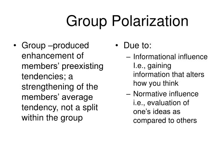 Group –produced enhancement of members' preexisting tendencies; a strengthening of the members' average tendency, not a split within the group