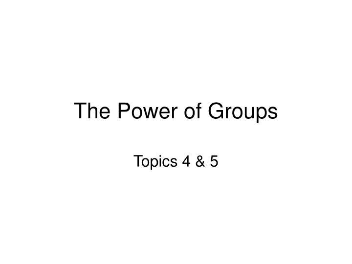 The power of groups