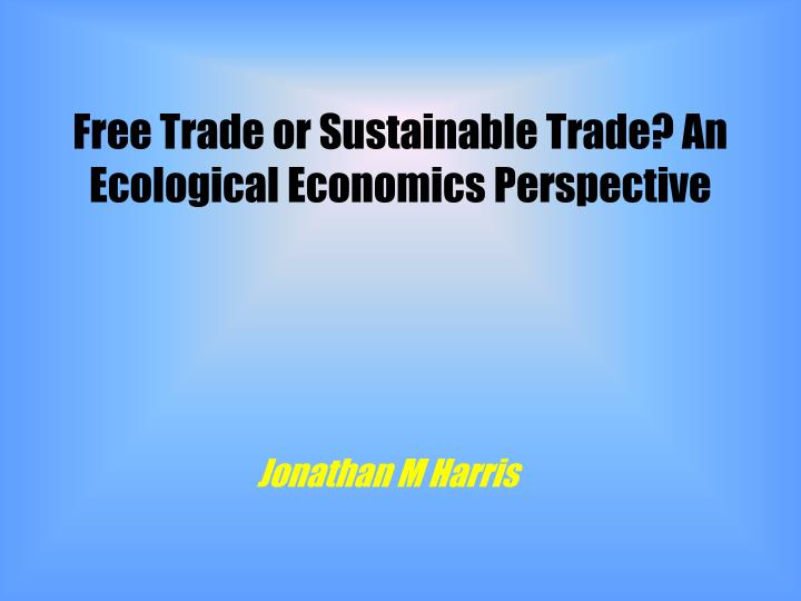 free trade or sustainable trade an ecological economics perspective n.