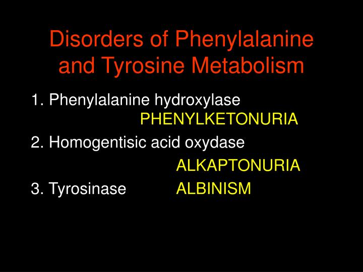 Disorders of Phenylalanine  and Tyrosine Metabolism