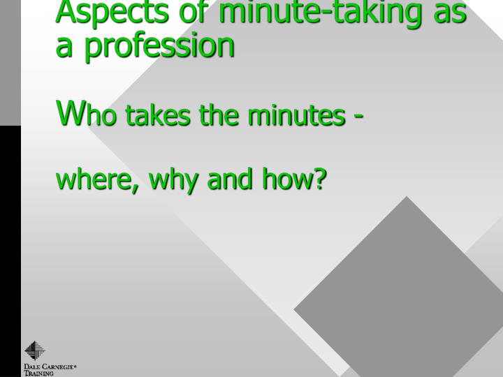 aspects of minute taking as a profession w ho takes the minutes where why and how n.