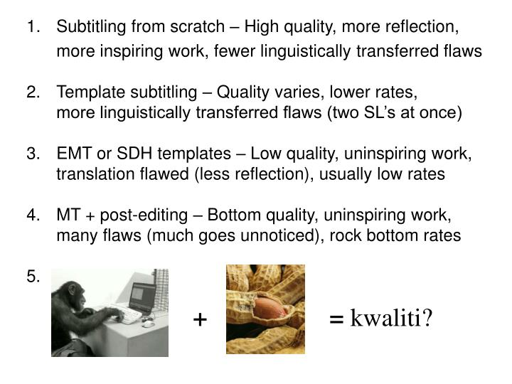 1. 	Subtitling from scratch – High quality, more reflection,
