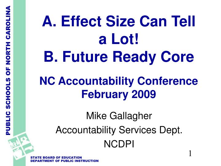 a effect size can tell a lot b future ready core nc accountability conference february 2009 n.