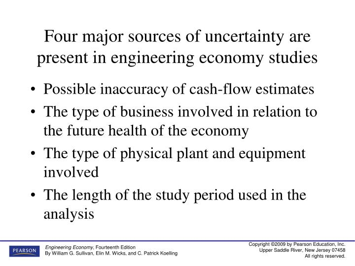 Four major sources of uncertainty are present in engineering economy studies