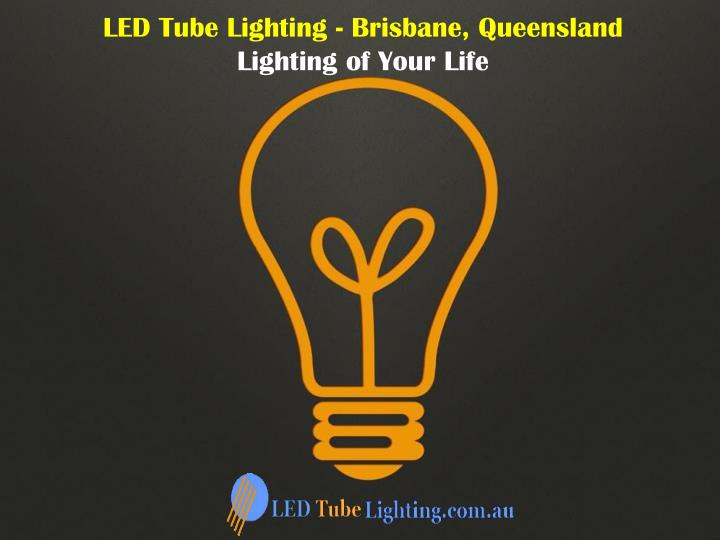 LED Tube Lighting - Brisbane, Queensland