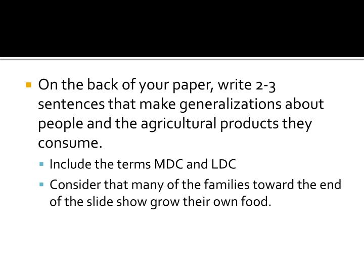 On the back of your paper, write 2-3 sentences that make generalizations about people and the agricultural products they consume.