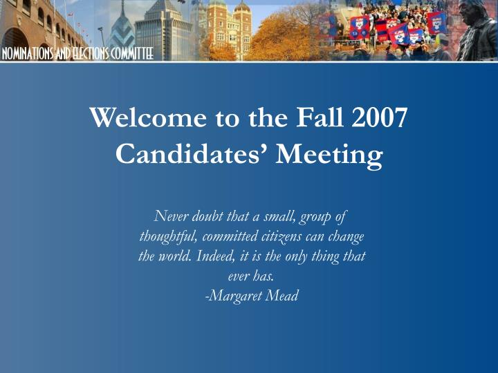 welcome to the fall 2007 candidates meeting n.