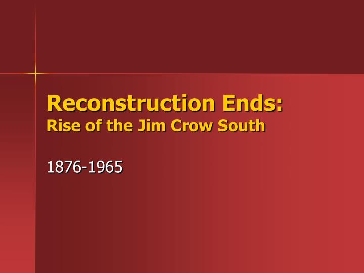 reconstruction ends rise of the jim crow south n.