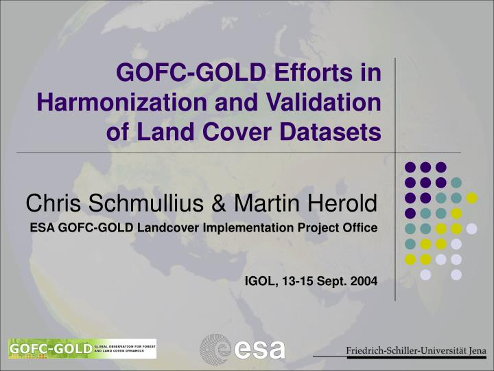 gofc gold efforts in harmonization and validation of land cover datasets n.