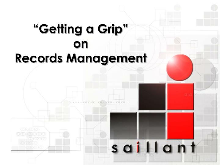 getting a grip on records management n.