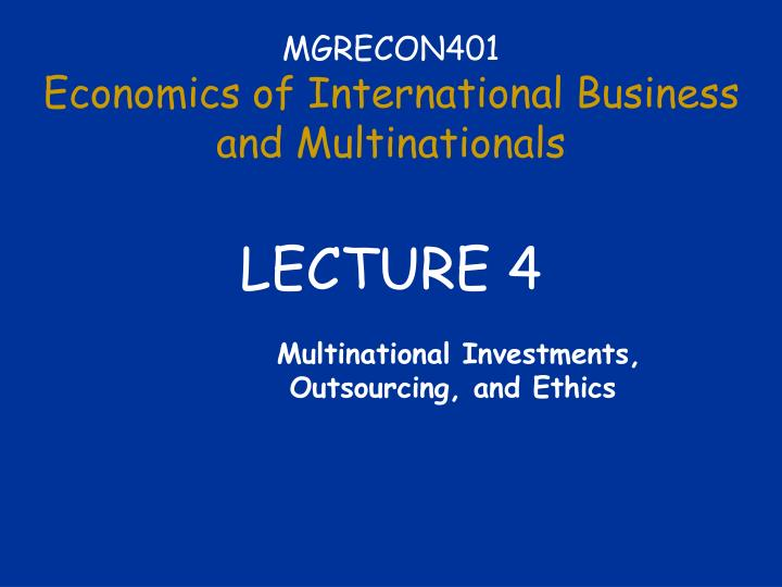 Mgrecon401 economics of international business and multinationals lecture 4