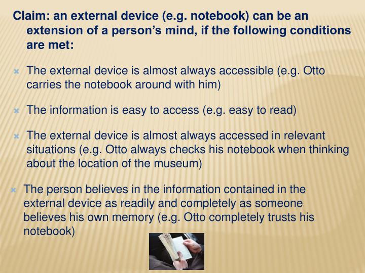 Claim: an external device (e.g. notebook) can be an extension of a person's mind, if the following conditions are met: