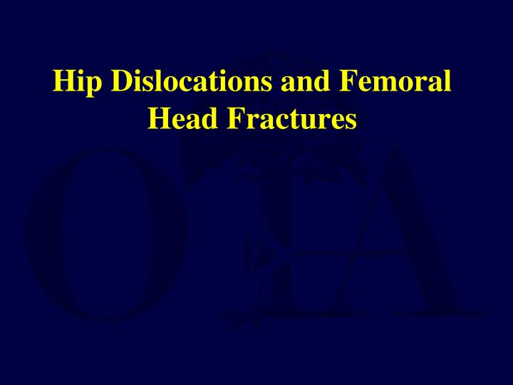 hip dislocations and femoral head fractures n.