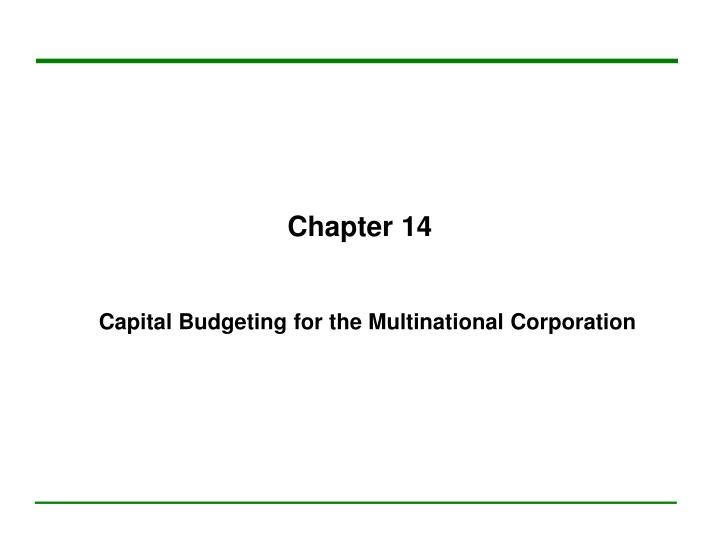 capital budgeting for the multinational corporation Multinational corporations (mncs) evaluate international projects by using multinational capital budgeting, which compares the benefits and costs of these projects multinational capital budgeting involves determining the project s net present value by estimating the present value of the project s future cash flows and subtracting the initial outlay.
