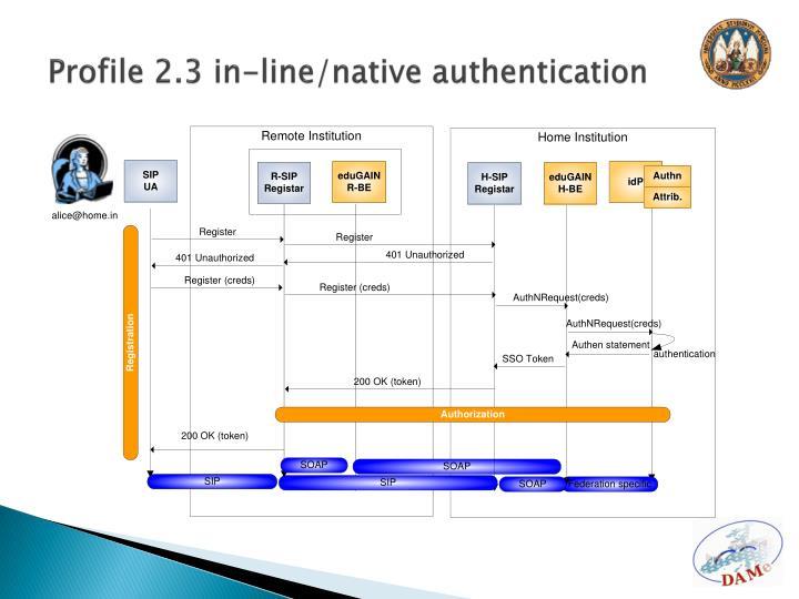 Profile 2.3 in-line/native authentication