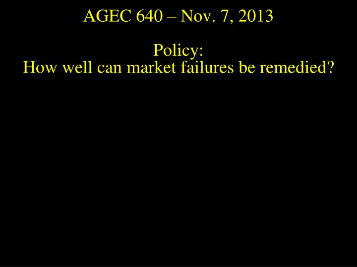 Agec 640 nov 7 2013 policy how well can market failures be remedied