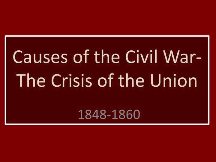 causes of the civil war the crisis of the union n.