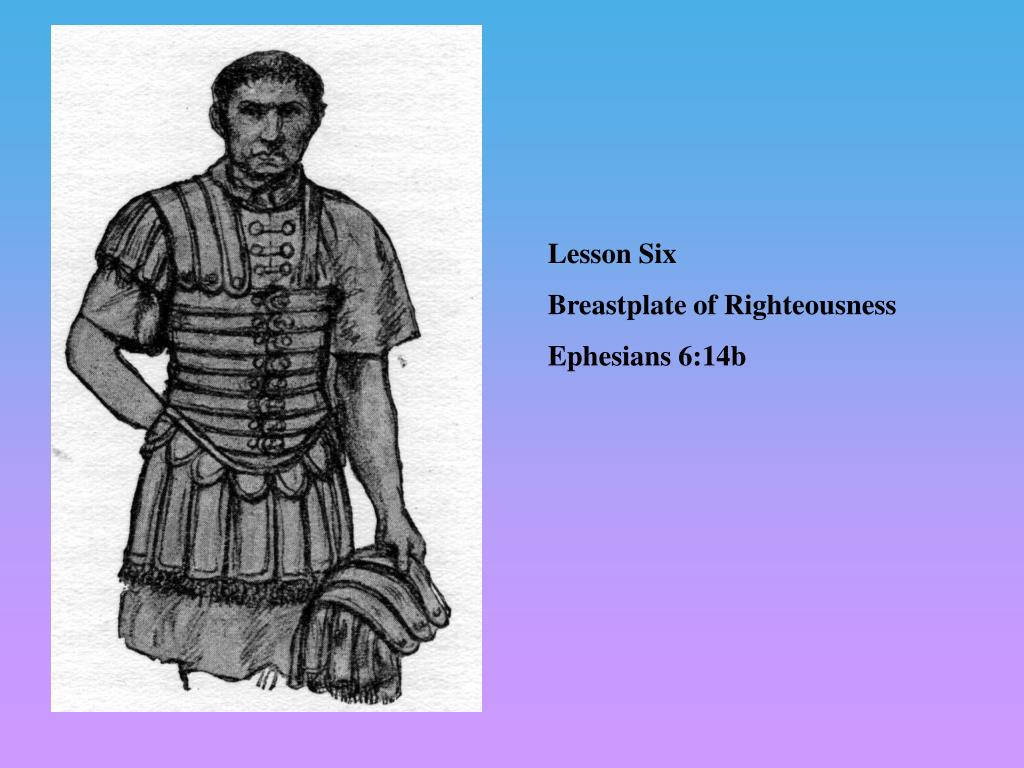 Ppt Lesson Six Breastplate Of Righteousness Ephesians 6 14b