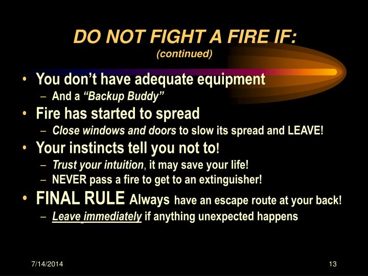 DO NOT FIGHT A FIRE IF: