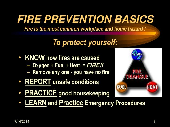 Fire prevention basics fire is the most common workplace and home hazard to protect yourself