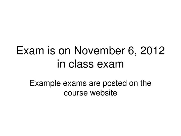 exam is on november 6 2012 in class exam n.