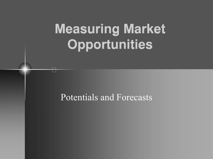 measure market potential Add the number of potential buyers for your product in your immediate market area to the number of potential buyers in your national market, if applicable 4 determine the.