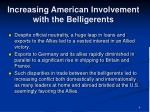 increasing american involvement with the belligerents
