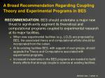 a broad recommendation regarding coupling theory and experimental programs in bes