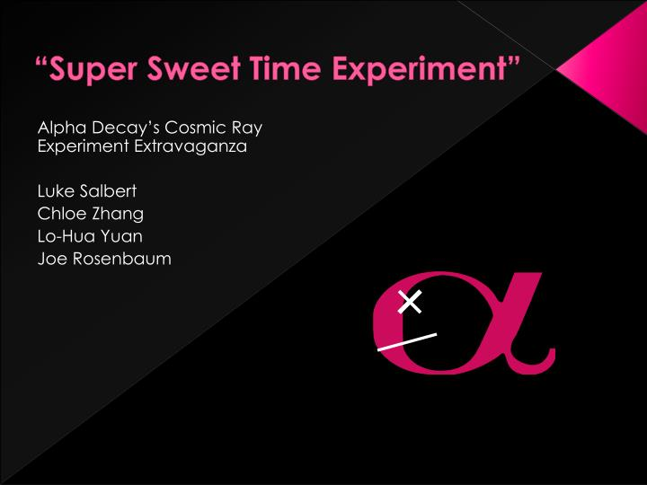 super sweet time experiment n.