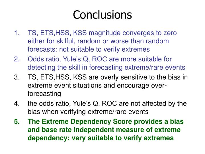 TS, ETS,HSS, KSS magnitude converges to zero either for skilful, random or worse than random forecasts: not suitable to verify extremes