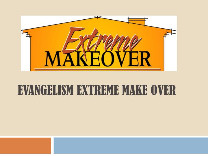evangelism extreme make over n.