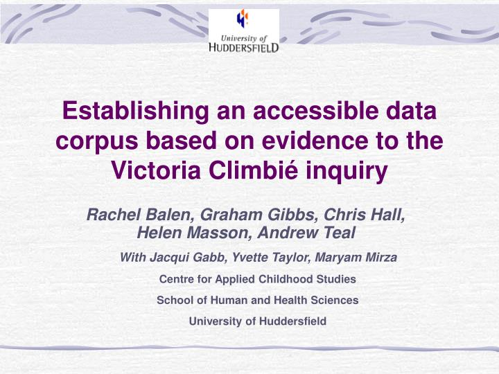 Establishing an accessible data corpus based on evidence to the victoria climbi inquiry