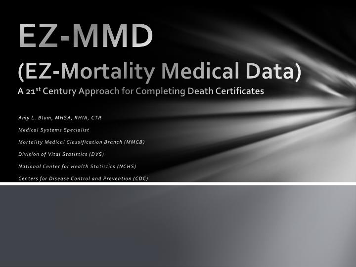 ez mmd ez mortality medical data a 21 st century approach for completing death certificates n.