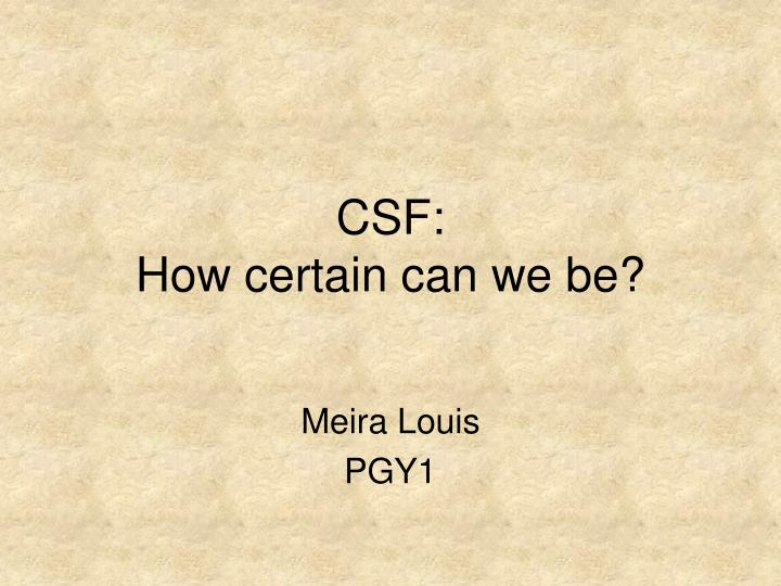 Csf how certain can we be