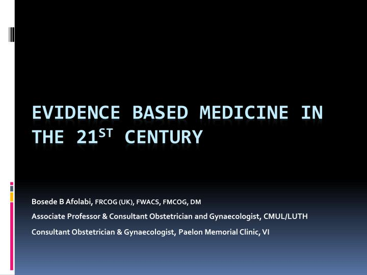 evidence based medicine in the 21 st century n.