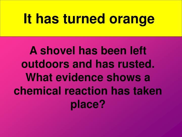 It has turned orange