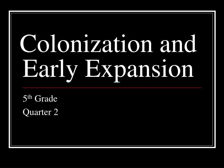 colonization and early expansion n.