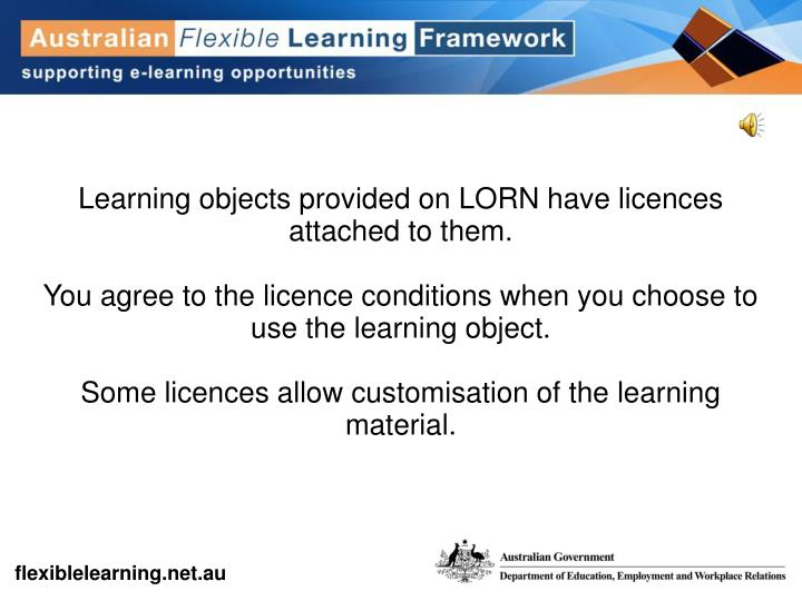 Learning objects provided on LORN have licences attached to them.