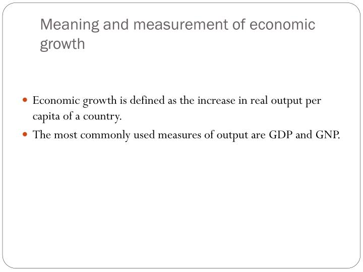 an analysis of measures of economic growth The growth of total economic output affects our assessment of current well-being as well as decisions about the future measuring the strength of the economy with today's annual revision, the bureau of economic analysis (bea) began publishing a new measure of us output—the average of gdp.