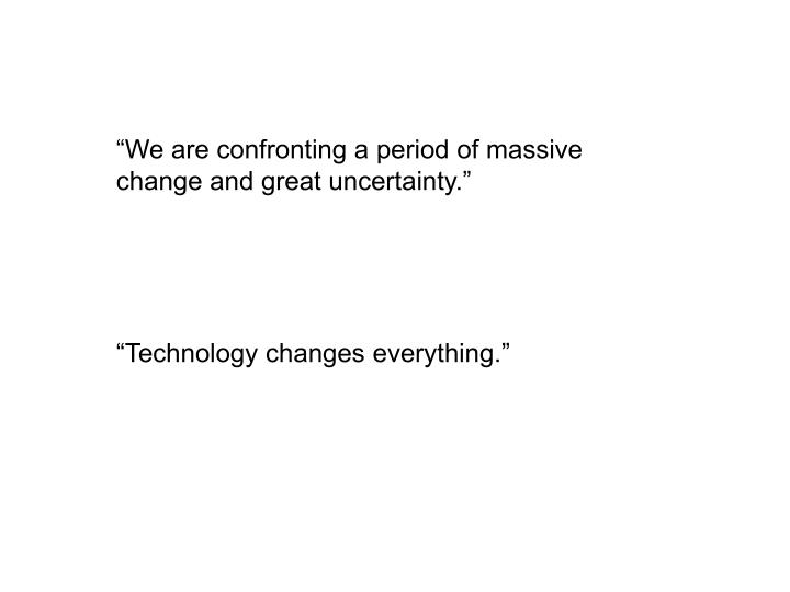 """""""We are confronting a period of massive change and great uncertainty."""""""